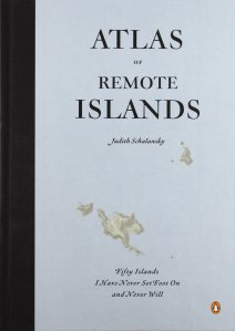 Atlas of Remote Islands Judith Schalansky
